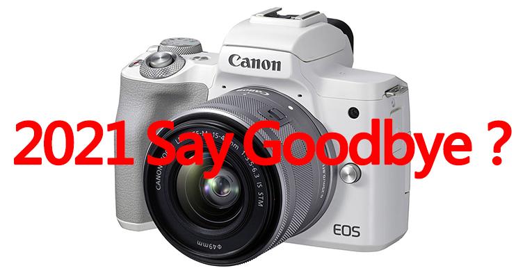 【乳摸】Canon EOS M系列可能於2021年說再見?